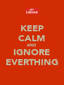 KEEP CALM AND IGNORE EVERTHING - Personalised Poster A4 size