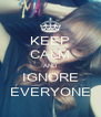 KEEP CALM AND IGNORE EVERYONE - Personalised Poster A4 size