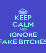 KEEP CALM AND IGNORE FAKE BITCHES - Personalised Poster A4 size