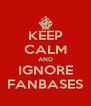 KEEP CALM AND IGNORE FANBASES - Personalised Poster A4 size