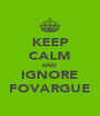 KEEP CALM AND IGNORE FOVARGUE - Personalised Poster A4 size