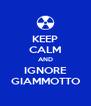 KEEP CALM AND IGNORE GIAMMOTTO - Personalised Poster A4 size