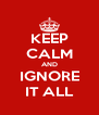 KEEP CALM AND IGNORE IT ALL - Personalised Poster A4 size