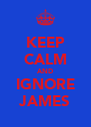 KEEP CALM AND IGNORE JAMES - Personalised Poster A4 size