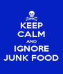 KEEP CALM AND IGNORE JUNK FOOD - Personalised Poster A4 size