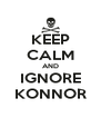 KEEP CALM AND IGNORE KONNOR - Personalised Poster A4 size