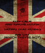 KEEP CALM AND IGNORE LOUISE SAYING THAT HORSES ARE GAY (WHICH THEY'RE NOT) - Personalised Poster A4 size