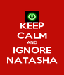 KEEP CALM AND IGNORE NATASHA - Personalised Poster A4 size