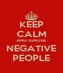 KEEP CALM AND IGNORE NEGATIVE PEOPLE - Personalised Poster A4 size