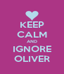 KEEP CALM AND IGNORE OLIVER - Personalised Poster A4 size