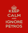 KEEP CALM AND IGNORE PETROS - Personalised Poster A4 size