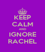 KEEP CALM AND IGNORE RACHEL - Personalised Poster A4 size