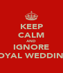 KEEP CALM AND IGNORE ROYAL WEDDING - Personalised Poster A4 size
