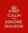 KEEP CALM AND IGNORE  SHARON - Personalised Poster A4 size