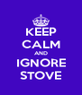 KEEP CALM AND IGNORE STOVE - Personalised Poster A4 size