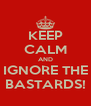 KEEP CALM AND IGNORE THE BASTARDS! - Personalised Poster A4 size