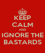 KEEP CALM AND IGNORE THE BASTARDS - Personalised Poster A4 size