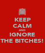 KEEP CALM AND IGNORE THE BITCHES! - Personalised Poster A4 size