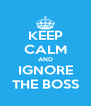KEEP CALM AND IGNORE THE BOSS - Personalised Poster A4 size