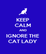 KEEP CALM AND IGNORE THE CAT LADY - Personalised Poster A4 size
