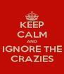 KEEP CALM AND IGNORE THE CRAZIES - Personalised Poster A4 size