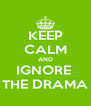 KEEP CALM AND IGNORE  THE DRAMA - Personalised Poster A4 size