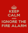 KEEP CALM AND IGNORE THE FIRE ALARM - Personalised Poster A4 size