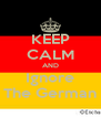 KEEP CALM AND Ignore The German - Personalised Poster A4 size