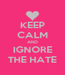 KEEP CALM AND IGNORE THE HATE - Personalised Poster A4 size