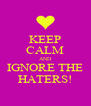 KEEP CALM AND IGNORE THE HATERS! - Personalised Poster A4 size