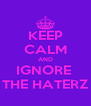 KEEP CALM AND IGNORE  THE HATERZ - Personalised Poster A4 size