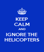 KEEP CALM AND IGNORE THE HELICOPTERS - Personalised Poster A4 size