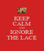 KEEP CALM AND IGNORE THE LACE - Personalised Poster A4 size