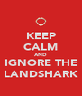 KEEP CALM AND IGNORE THE LANDSHARK - Personalised Poster A4 size