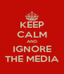 KEEP CALM AND IGNORE THE MEDIA - Personalised Poster A4 size