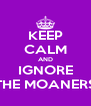 KEEP CALM AND IGNORE THE MOANERS - Personalised Poster A4 size