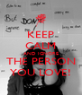 KEEP CALM AND IGNORE THE PERSON YOU LOVE! - Personalised Poster A4 size