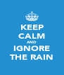 KEEP CALM AND IGNORE THE RAIN - Personalised Poster A4 size