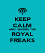 KEEP CALM AND IGNORE THE ROYAL FREAKS - Personalised Poster A4 size