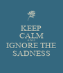 KEEP CALM AND IGNORE THE SADNESS - Personalised Poster A4 size