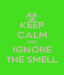 KEEP CALM AND IGNORE THE SMELL - Personalised Poster A4 size