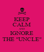 "KEEP CALM AND IGNORE THE ""UNCLE"" - Personalised Poster A4 size"