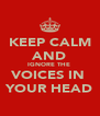 KEEP CALM AND IGNORE THE  VOICES IN  YOUR HEAD - Personalised Poster A4 size
