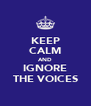 KEEP CALM AND IGNORE THE VOICES - Personalised Poster A4 size