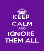 KEEP  CALM AND IGNORE  THEM ALL - Personalised Poster A4 size