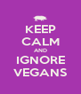 KEEP CALM AND IGNORE VEGANS - Personalised Poster A4 size