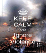 KEEP CALM AND Ignore Violence - Personalised Poster A4 size