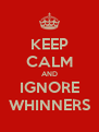 KEEP CALM AND IGNORE WHINNERS - Personalised Poster A4 size