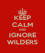KEEP CALM AND IGNORE WILDERS - Personalised Poster A4 size