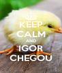 KEEP CALM AND IGOR CHEGOU - Personalised Poster A4 size